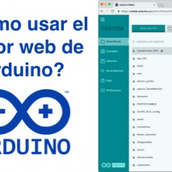 ¿Cómo usar el editor web de Arduino?